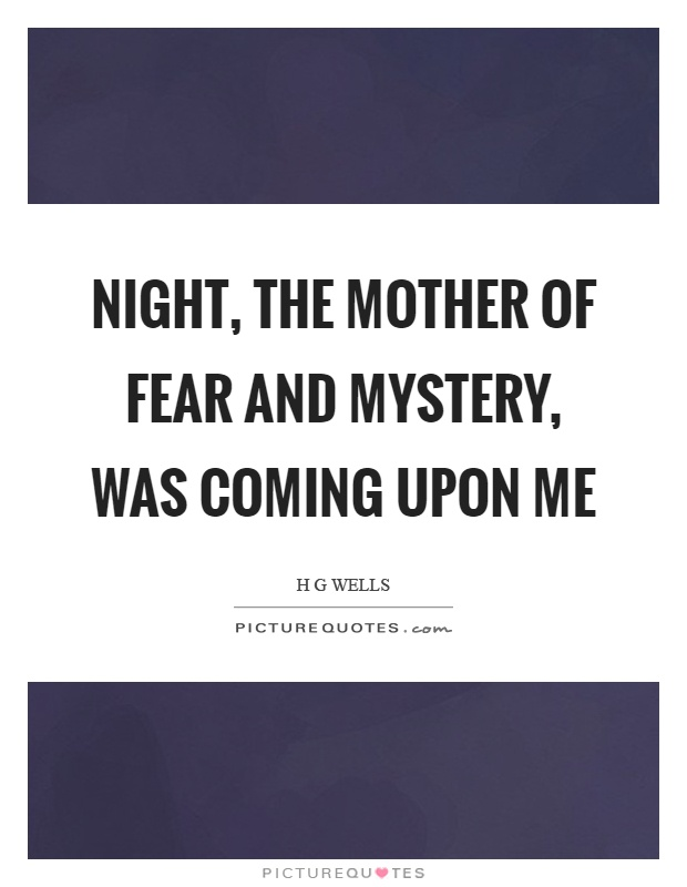Night, the mother of fear and mystery, was coming upon me Picture Quote #1