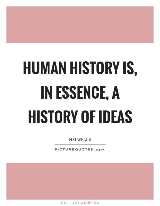 Human history is, in essence, a history of ideas Picture Quote #1