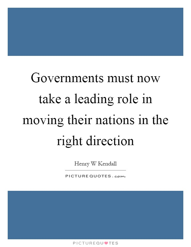 Governments must now take a leading role in moving their nations in the right direction Picture Quote #1