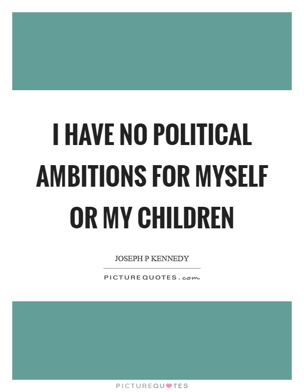 I have no political ambitions for myself or my children Picture Quote #1
