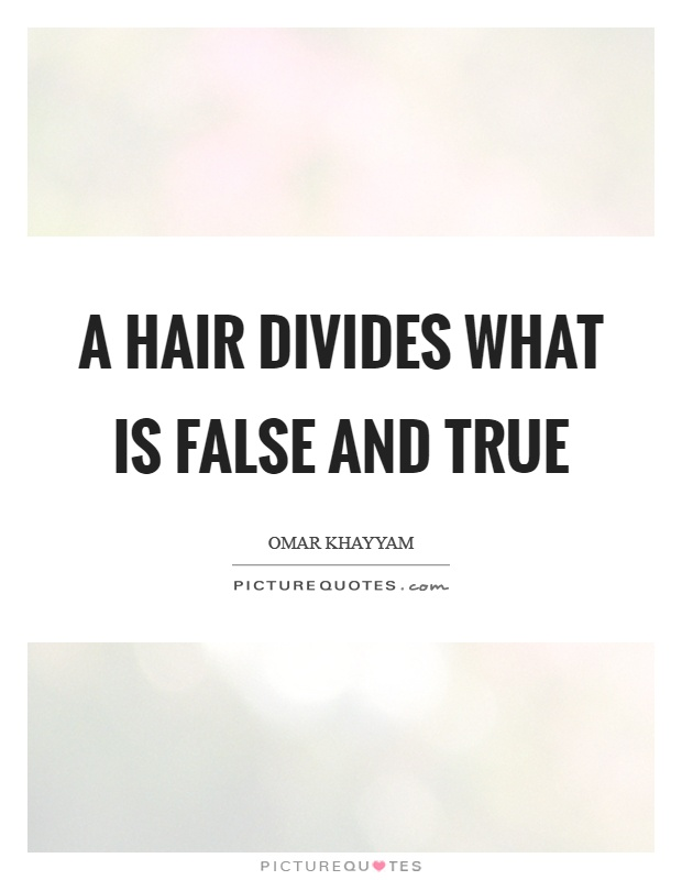 A hair divides what is false and true Picture Quote #1