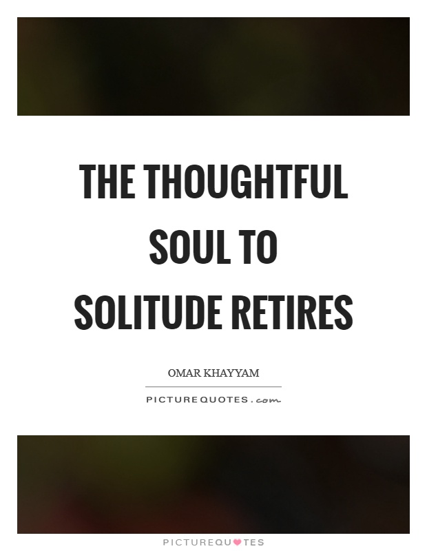 The thoughtful soul to solitude retires Picture Quote #1