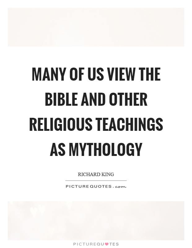 Many of us view the bible and other religious teachings as mythology Picture Quote #1