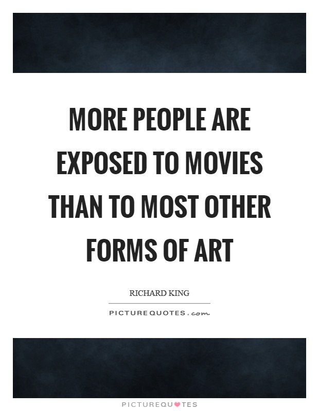 More people are exposed to movies than to most other forms of art Picture Quote #1