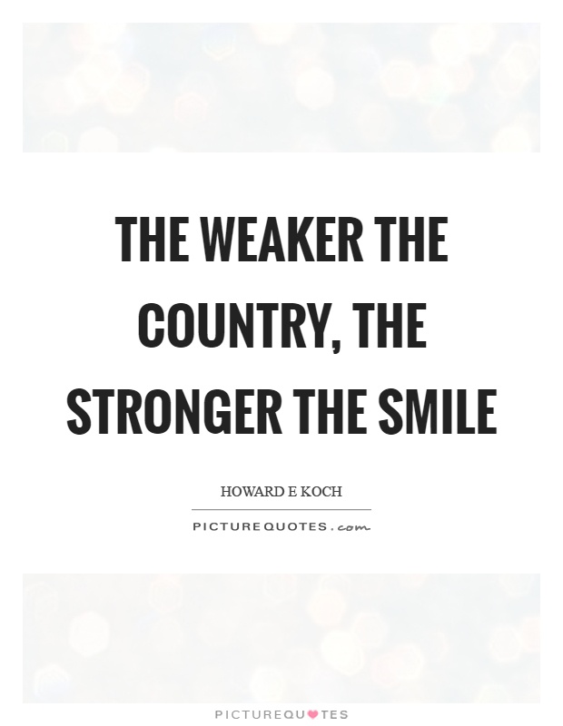 The weaker the country, the stronger the smile Picture Quote #1