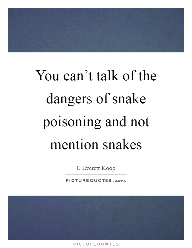 You can't talk of the dangers of snake poisoning and not mention snakes Picture Quote #1