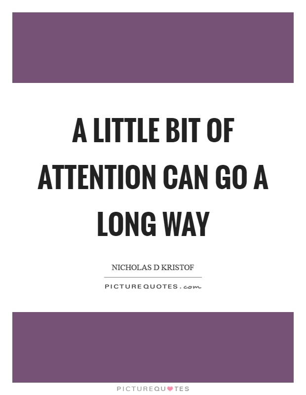 A little bit of attention can go a long way Picture Quote #1