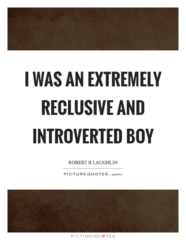 I was an extremely reclusive and introverted boy Picture Quote #1