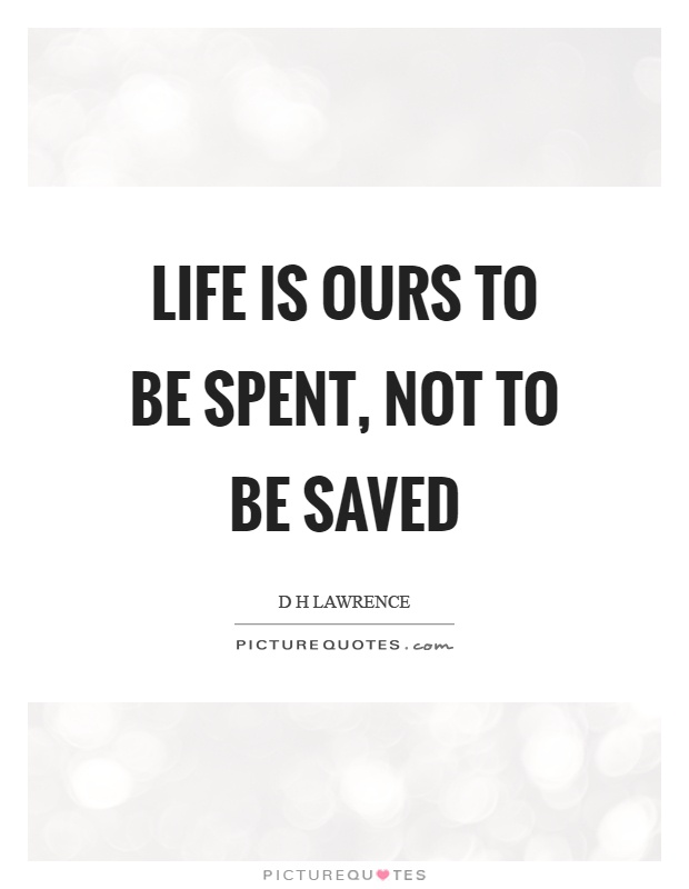 Life is ours to be spent, not to be saved Picture Quote #1