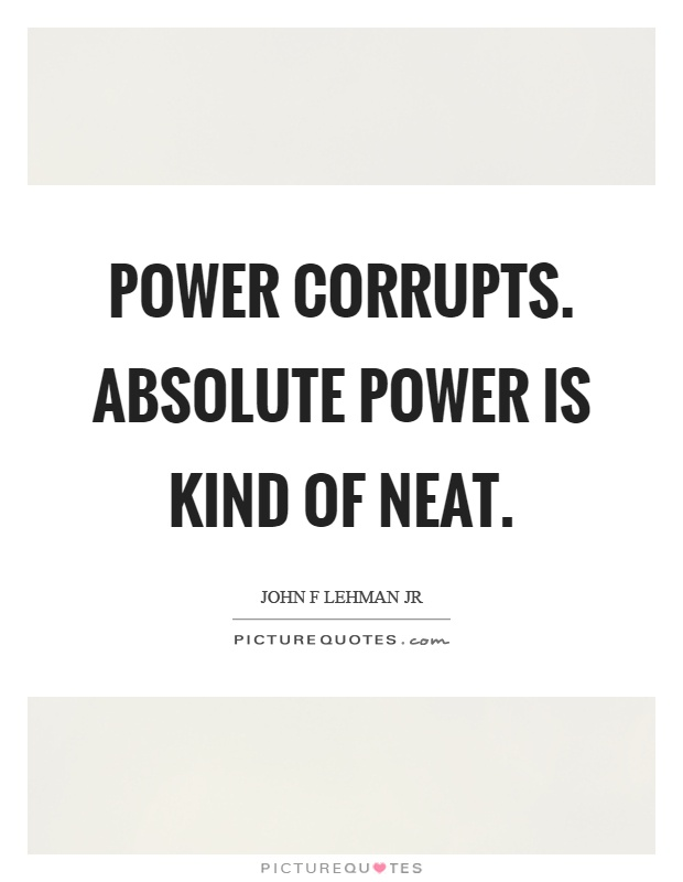 Power corrupts. Absolute power is kind of neat Picture Quote #1