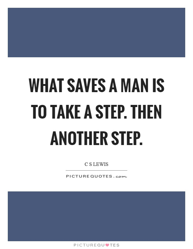 What saves a man is to take a step. Then another step Picture Quote #1