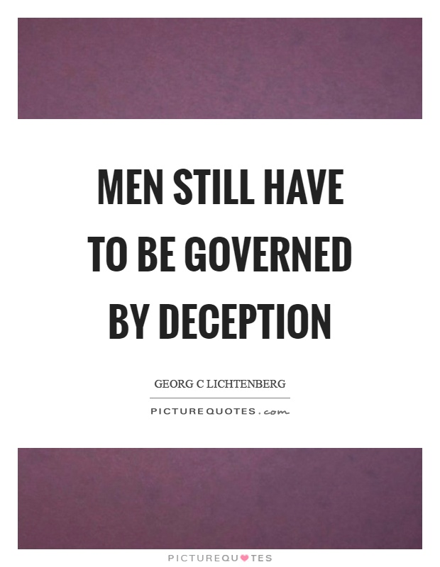 Men still have to be governed by deception Picture Quote #1