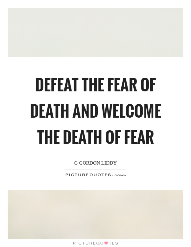 Defeat the fear of death and welcome the death of fear Picture Quote #1