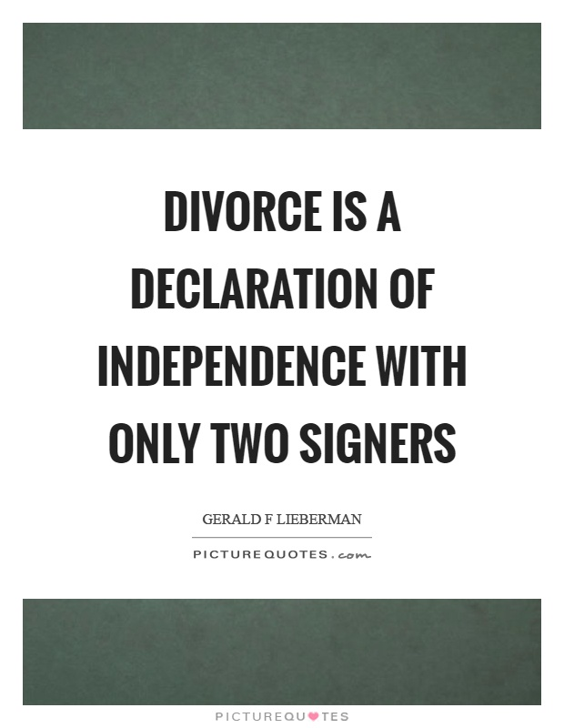 Divorce is a declaration of independence with only two signers Picture Quote #1
