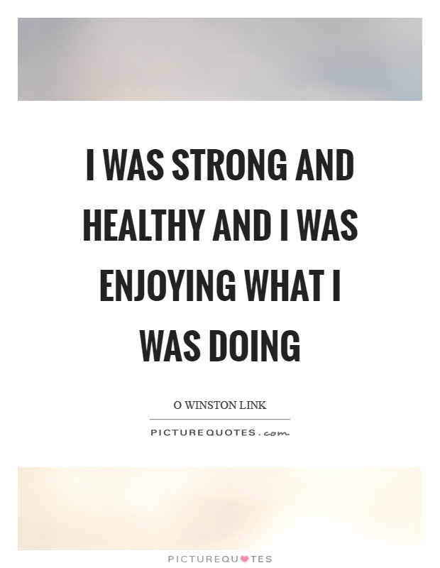 I was strong and healthy and I was enjoying what I was doing Picture Quote #1