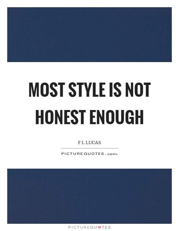 Most style is not honest enough Picture Quote #1
