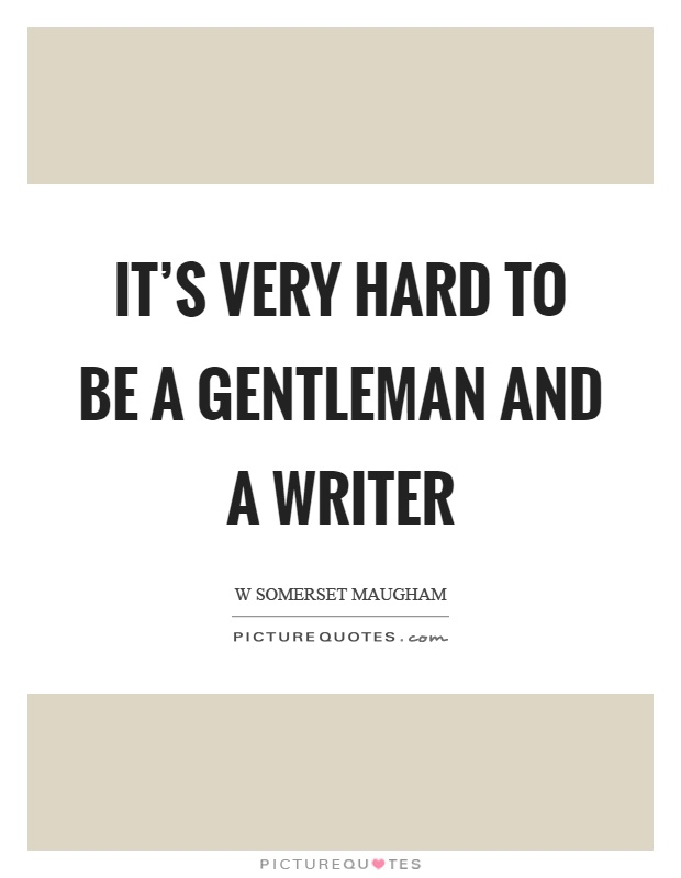 It's very hard to be a gentleman and a writer Picture Quote #1