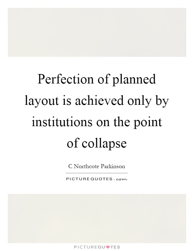 Perfection of planned layout is achieved only by institutions on the point of collapse Picture Quote #1