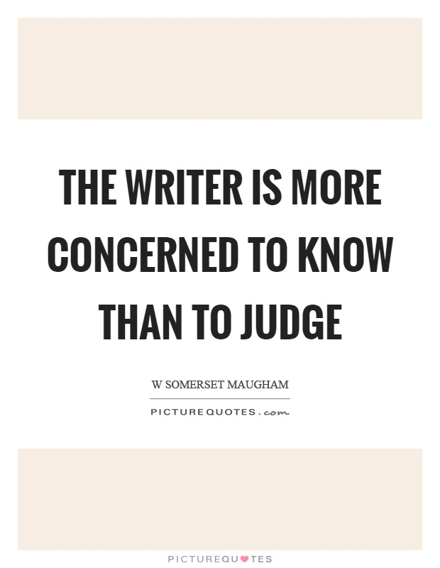The writer is more concerned to know than to judge Picture Quote #1