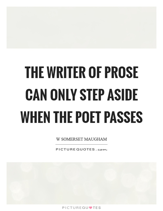 The writer of prose can only step aside when the poet passes Picture Quote #1