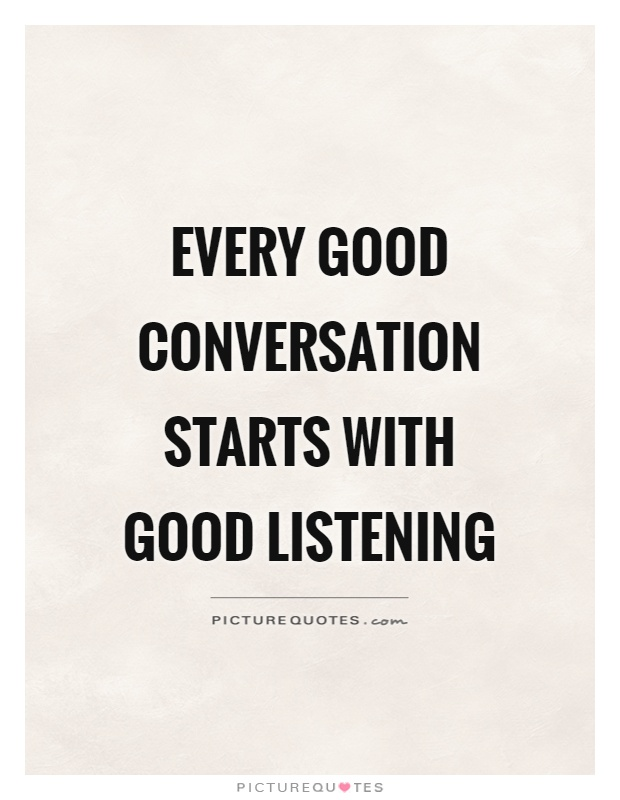 Every good conversation starts with good listening Picture Quote #1