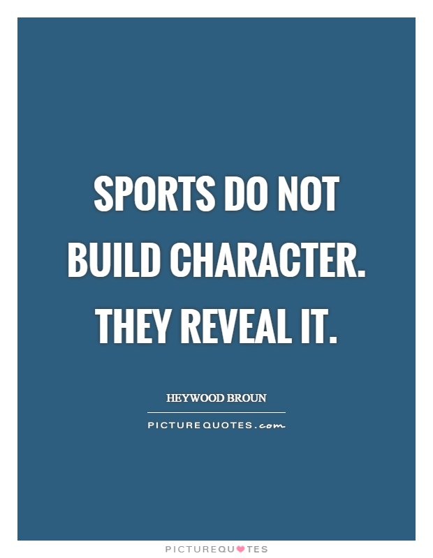 Sports do not build character. They reveal it Picture Quote #1