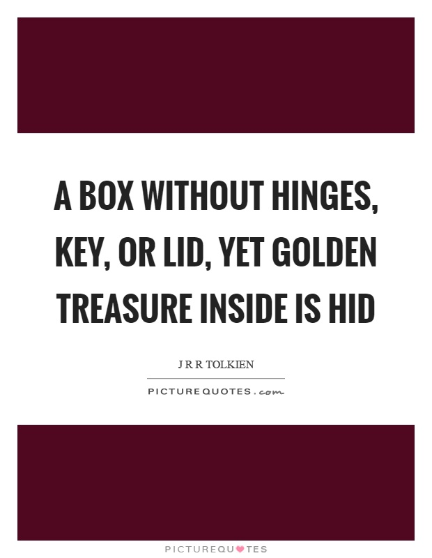 A box without hinges, key, or lid, yet golden treasure inside is hid Picture Quote #1