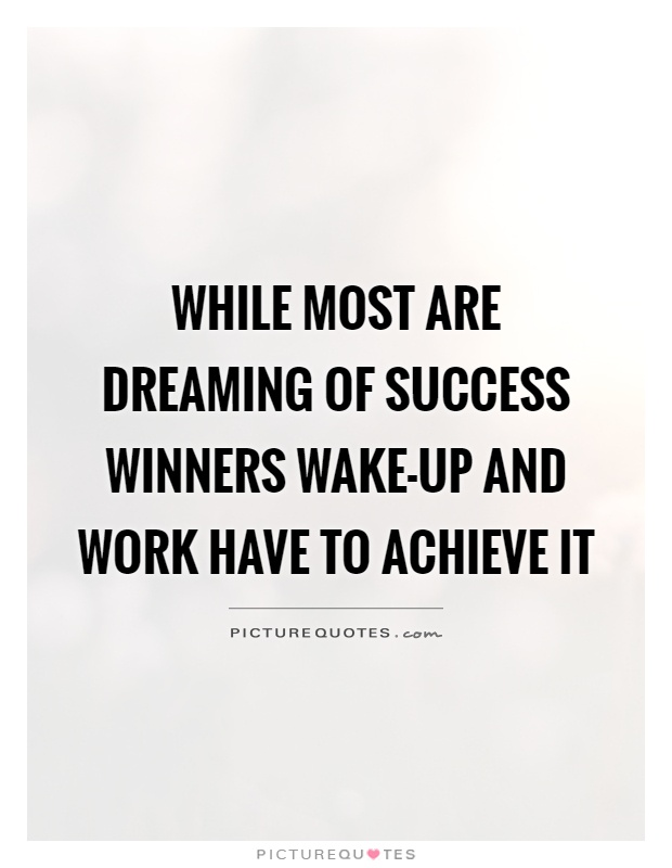 While most are dreaming of success winners wake-up and work have to achieve it Picture Quote #1