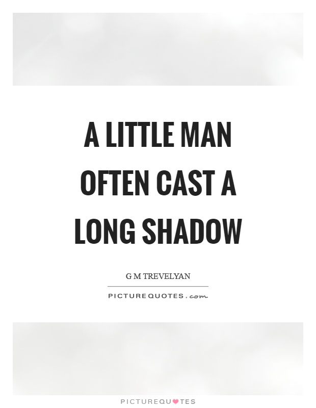 A little man often cast a long shadow Picture Quote #1