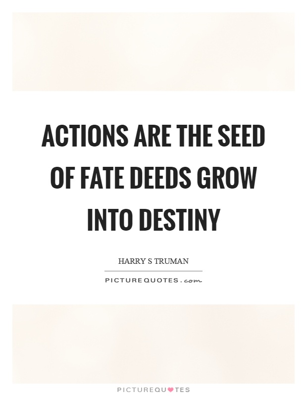 Actions are the seed of fate deeds grow into destiny Picture Quote #1