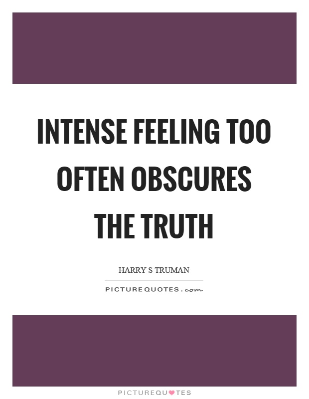 Intense feeling too often obscures the truth Picture Quote #1