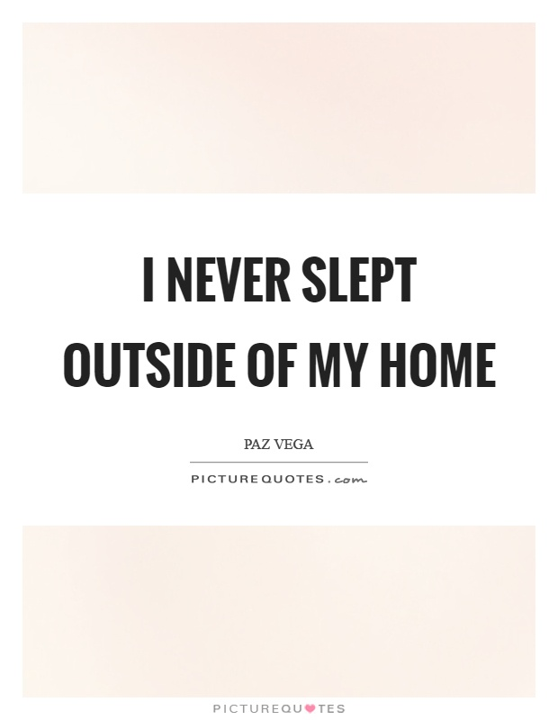 I never slept outside of my home Picture Quote #1