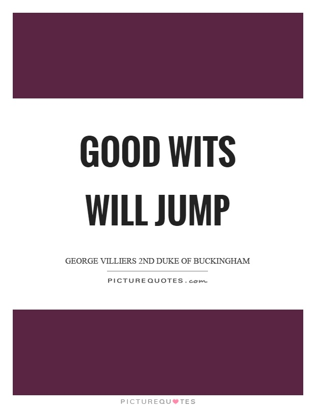 Good wits will jump Picture Quote #1