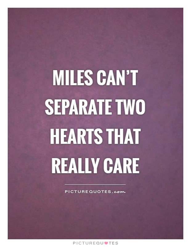 Miles can't separate two hearts that really care Picture Quote #1