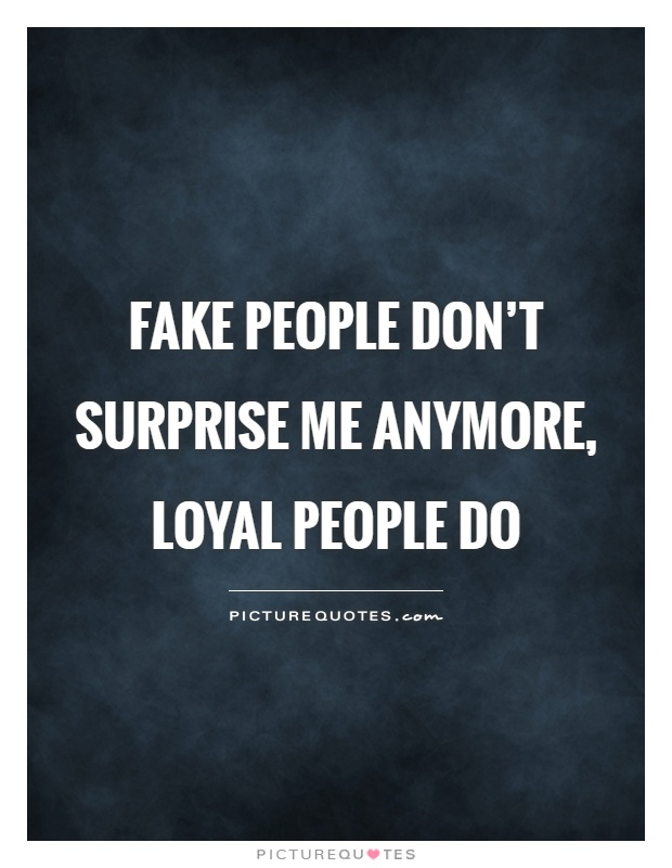 Fake people don't surprise me anymore, loyal people do Picture Quote #1