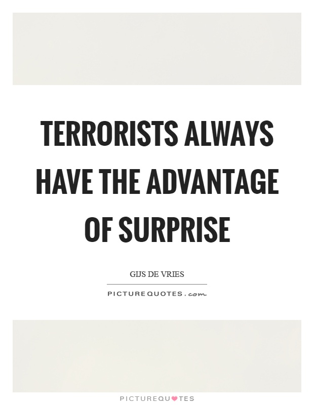 Terrorists always have the advantage of surprise Picture Quote #1
