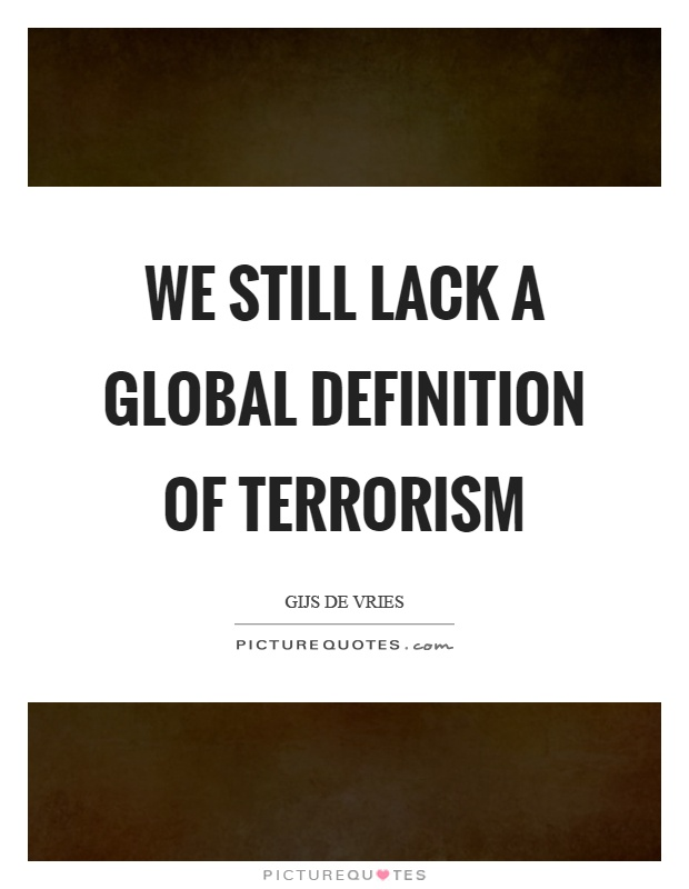 We still lack a global definition of terrorism Picture Quote #1