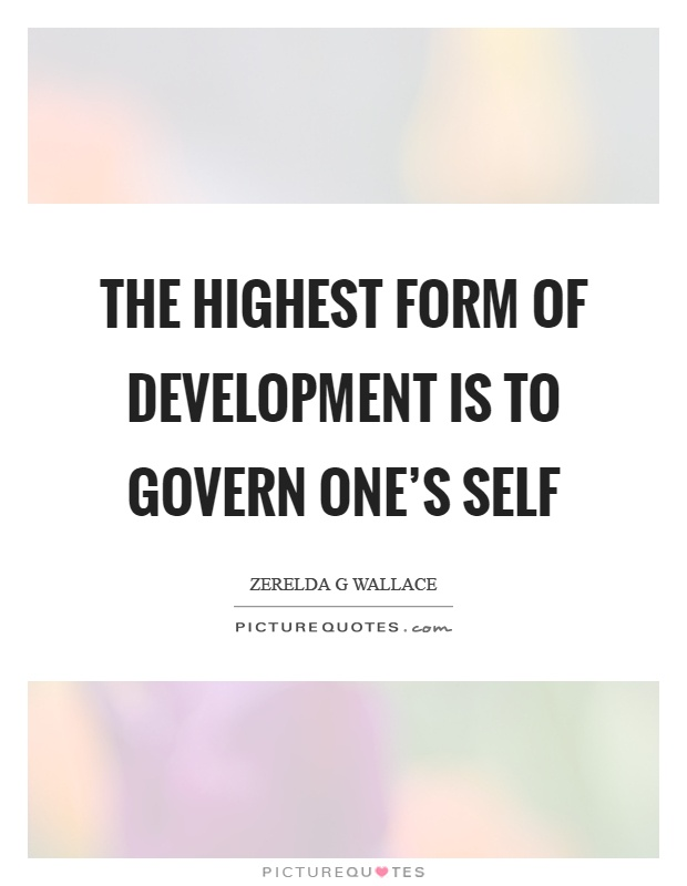The highest form of development is to govern one's self Picture Quote #1