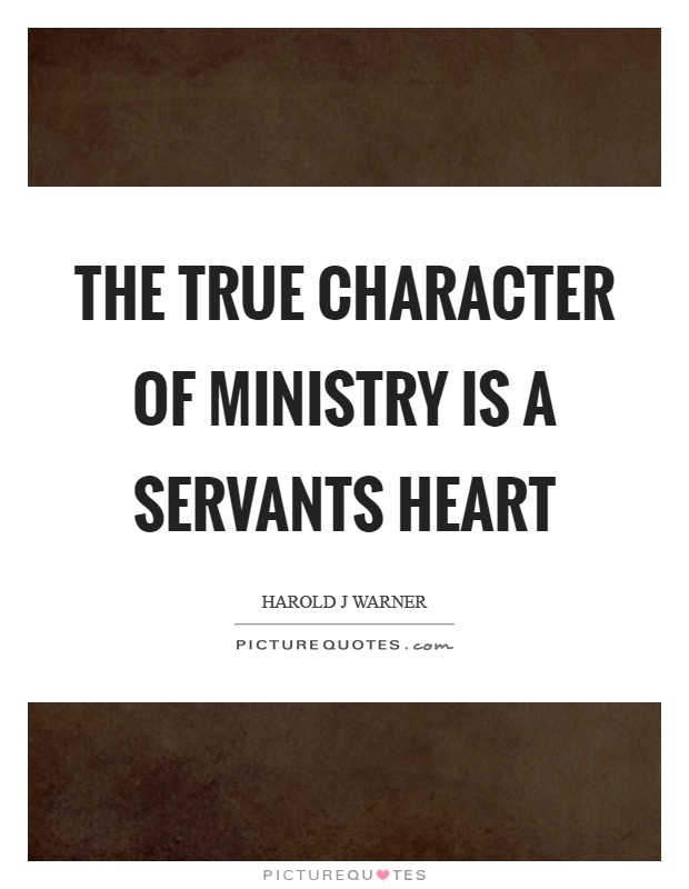 The true character of ministry is a servants heart Picture Quote #1