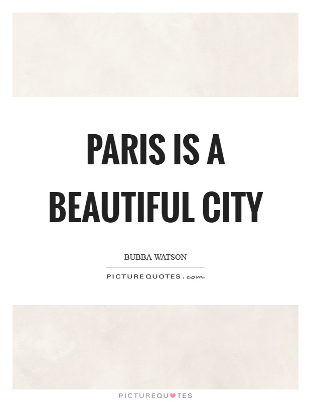 Paris is a beautiful city Picture Quote #1