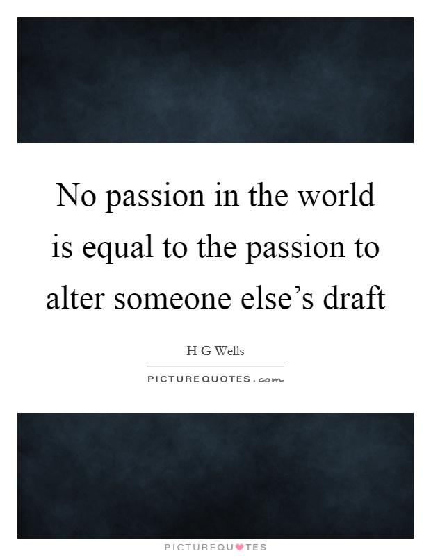 No passion in the world is equal to the passion to alter someone else's draft Picture Quote #1