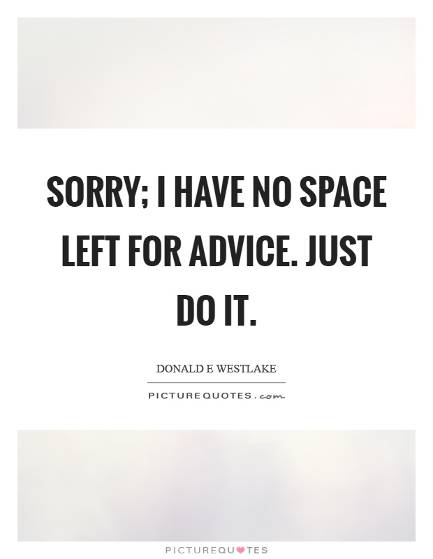 Sorry; I have no space left for advice. Just do it Picture Quote #1