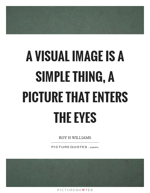 A visual image is a simple thing, a picture that enters the eyes Picture Quote #1