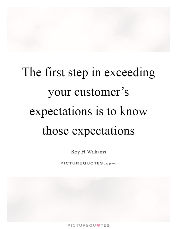 The first step in exceeding your customer's expectations is to know those expectations Picture Quote #1