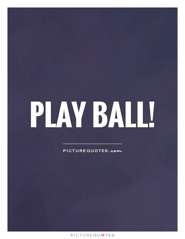 Play ball! Picture Quote #1