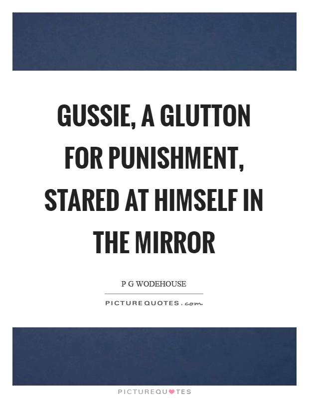 Gussie, a glutton for punishment, stared at himself in the mirror Picture Quote #1