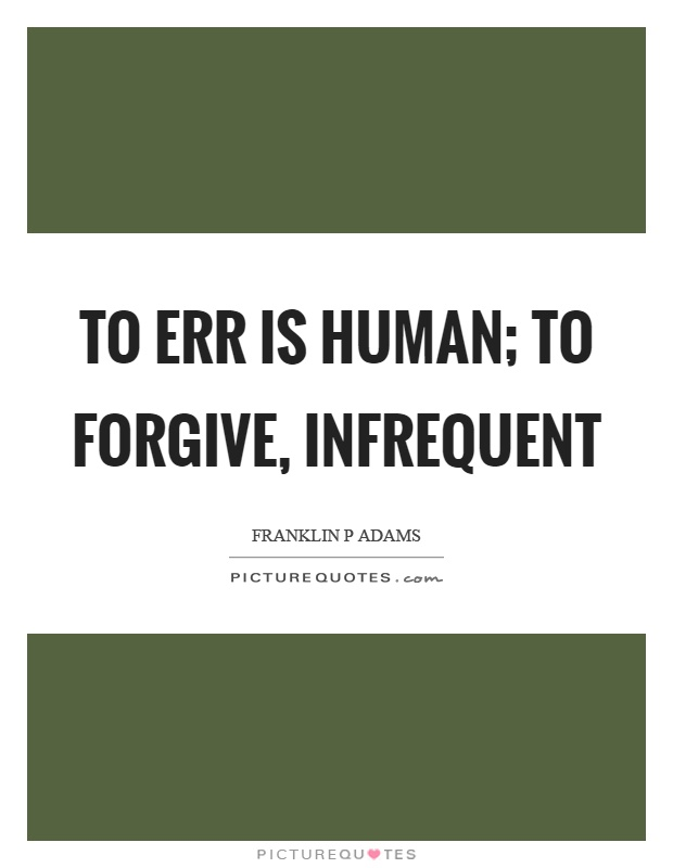 To err is human; to forgive, infrequent Picture Quote #1