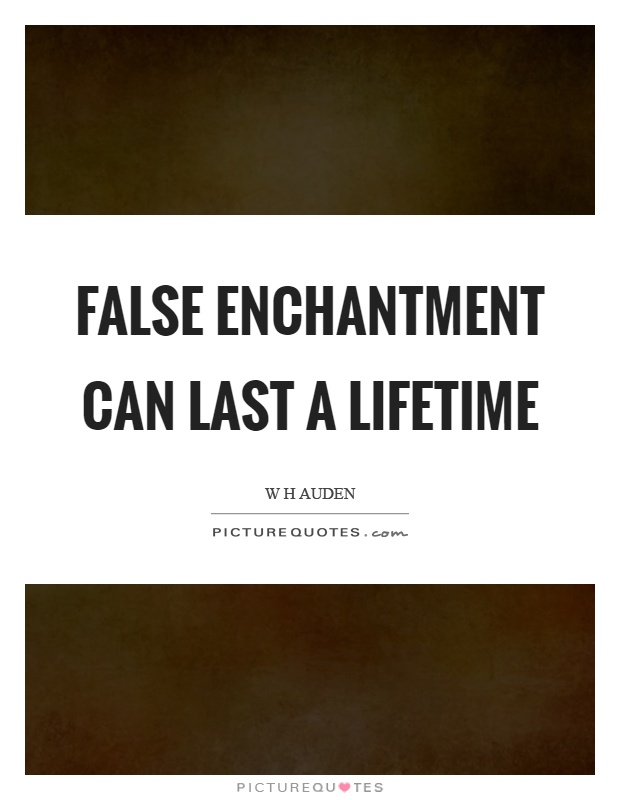 False enchantment can last a lifetime Picture Quote #1