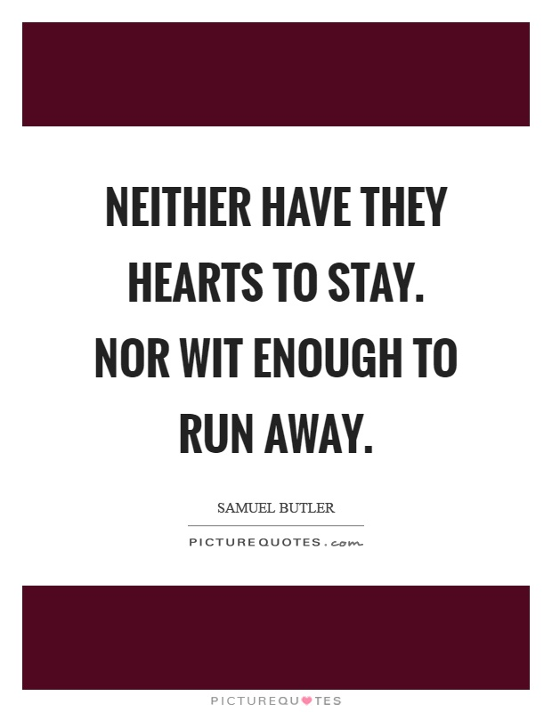 Neither have they hearts to stay. Nor wit enough to run away Picture Quote #1