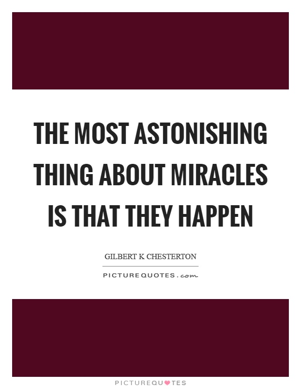 The most astonishing thing about miracles is that they happen Picture Quote #1